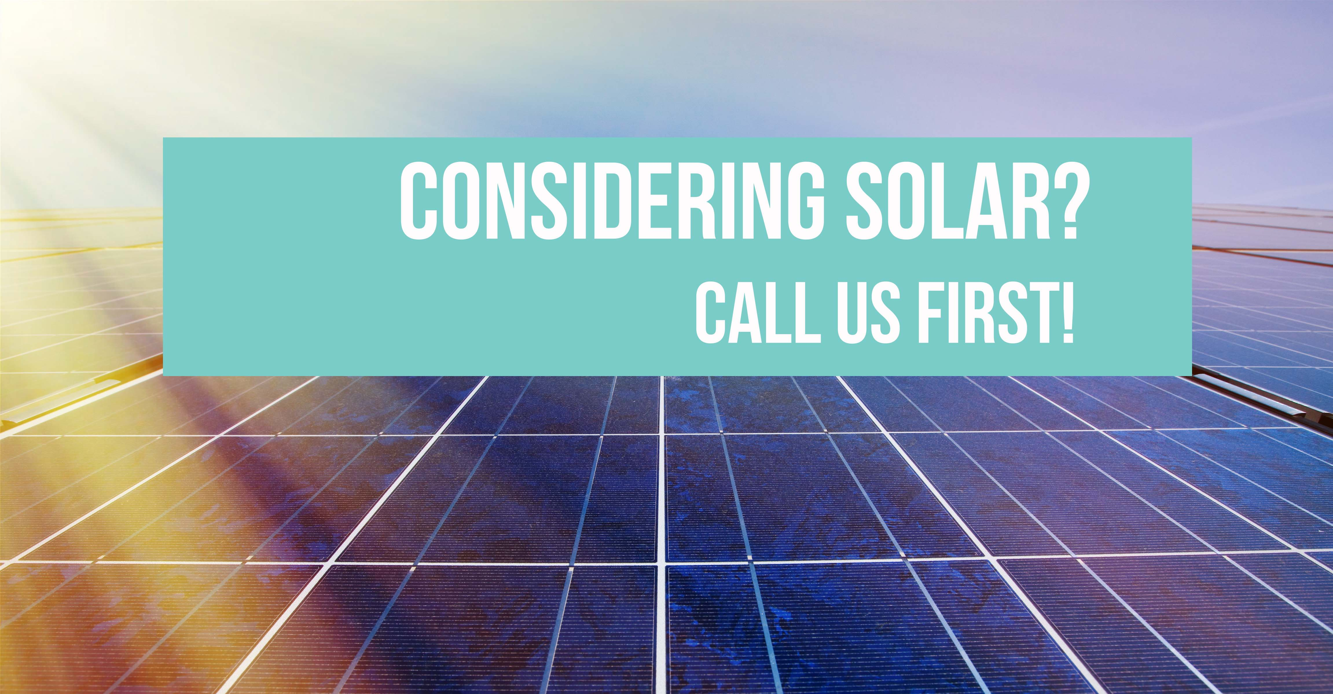 Solar?  Call us first!